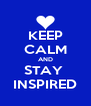 KEEP CALM AND STAY  INSPIRED - Personalised Poster A4 size