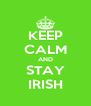 KEEP CALM AND STAY IRISH - Personalised Poster A4 size