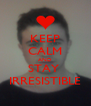 KEEP CALM AND STAY  IRRESISTIBLE - Personalised Poster A4 size