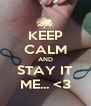 KEEP CALM AND STAY IT ME... <3 - Personalised Poster A4 size