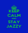 KEEP CALM AND STAY JAZZY - Personalised Poster A4 size