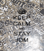KEEP CALM AND STAY JDM - Personalised Poster A4 size