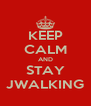 KEEP CALM AND STAY JWALKING - Personalised Poster A4 size