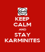 KEEP CALM AND STAY KARMINITES - Personalised Poster A4 size