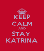 KEEP CALM AND STAY  KATRINA - Personalised Poster A4 size
