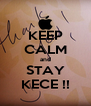 KEEP CALM and STAY KECE !! - Personalised Poster A4 size