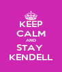 KEEP CALM AND STAY  KENDELL - Personalised Poster A4 size