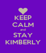 KEEP CALM and STAY KIMBERLY - Personalised Poster A4 size