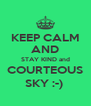 KEEP CALM AND STAY KIND and COURTEOUS SKY :-)  - Personalised Poster A4 size