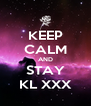 KEEP CALM AND STAY KL XXX - Personalised Poster A4 size