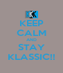 KEEP CALM AND STAY KLASSIC!! - Personalised Poster A4 size
