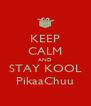 KEEP CALM AND STAY KOOL PikaaChuu - Personalised Poster A4 size