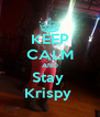 KEEP CALM AND Stay  Krispy  - Personalised Poster A4 size