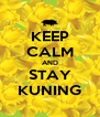 KEEP CALM AND STAY KUNING - Personalised Poster A4 size