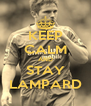 KEEP CALM AND STAY LAMPARD - Personalised Poster A4 size
