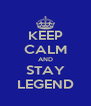 KEEP CALM AND STAY LEGEND - Personalised Poster A4 size
