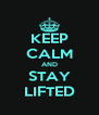 KEEP CALM AND STAY LIFTED - Personalised Poster A4 size