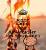 KEEP CALM AND STAY LIGHT  ON YOUR FEET - Personalised Poster A4 size