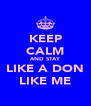 KEEP CALM AND STAY LIKE A DON LIKE ME - Personalised Poster A4 size