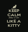 KEEP CALM AND STAY LIKE A KITTY - Personalised Poster A4 size