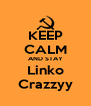 KEEP CALM AND STAY Linko Crazzyy - Personalised Poster A4 size