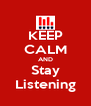 KEEP CALM AND Stay Listening - Personalised Poster A4 size