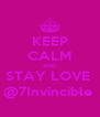 KEEP CALM AND STAY LOVE  @7Invincible  - Personalised Poster A4 size