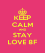 KEEP CALM AND STAY LOVE 8F - Personalised Poster A4 size