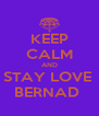 KEEP CALM AND STAY LOVE  BERNAD  - Personalised Poster A4 size
