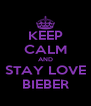 KEEP CALM AND STAY LOVE BIEBER - Personalised Poster A4 size