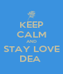 KEEP CALM AND STAY LOVE DEA  - Personalised Poster A4 size