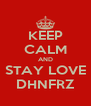KEEP CALM AND STAY LOVE DHNFRZ - Personalised Poster A4 size