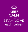 KEEP CALM AND STAY LOVE each other - Personalised Poster A4 size