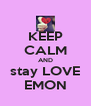 KEEP CALM AND stay LOVE EMON - Personalised Poster A4 size