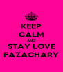 KEEP CALM AND STAY LOVE FAZACHARY - Personalised Poster A4 size