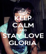 KEEP CALM AND STAY LOVE GLORIA - Personalised Poster A4 size