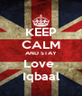 KEEP CALM AND STAY Love  Iqbaal - Personalised Poster A4 size