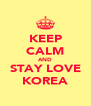 KEEP CALM AND STAY LOVE KOREA - Personalised Poster A4 size