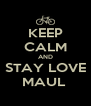 KEEP CALM AND STAY LOVE MAUL  - Personalised Poster A4 size
