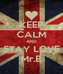 KEEP CALM AND STAY LOVE Mr.B - Personalised Poster A4 size