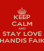 KEEP CALM AND STAY LOVE MUHANDIS FAIKAR - Personalised Poster A4 size