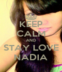 KEEP CALM AND STAY LOVE NADIA - Personalised Poster A4 size