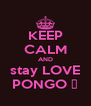 KEEP CALM AND stay LOVE PONGO ♥ - Personalised Poster A4 size