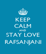 KEEP CALM AND STAY LOVE RAFSANJANI - Personalised Poster A4 size