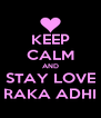 KEEP CALM AND STAY LOVE RAKA ADHI - Personalised Poster A4 size