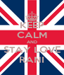 KEEP CALM AND STAY LOVE RANI - Personalised Poster A4 size