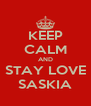 KEEP CALM AND STAY LOVE SASKIA - Personalised Poster A4 size