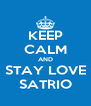 KEEP CALM AND STAY LOVE SATRIO - Personalised Poster A4 size