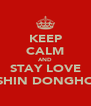 KEEP CALM AND STAY LOVE SHIN DONGHO - Personalised Poster A4 size