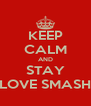 KEEP CALM AND STAY LOVE SMASH - Personalised Poster A4 size
